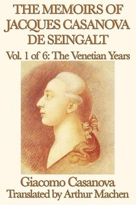The Memoirs of Jacques Casanova de Seingalt Vol. 1 The Venetian