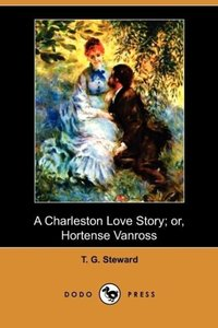 A Charleston Love Story; Or, Hortense Vanross (Dodo Press)