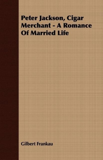 Peter Jackson, Cigar Merchant - A Romance of Married Life - zum Schließen ins Bild klicken
