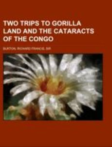 Two Trips to Gorilla Land and the Cataracts of the Congo Volume