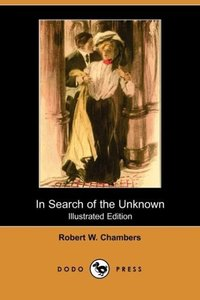 In Search of the Unknown (Illustrated Edition) (Dodo Press)