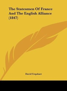 The Statesmen Of France And The English Alliance (1847)