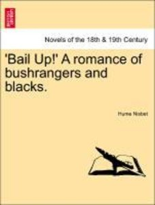 'Bail Up!' A romance of bushrangers and blacks.