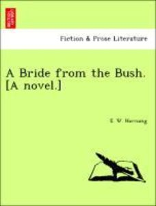 A Bride from the Bush. [A novel.]