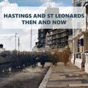 Hastings and St Leonards - Then and Now (Wall Calendar 2015 300