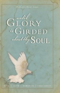 Until Glory Is Girded about Thy Soul!