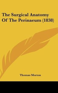 The Surgical Anatomy Of The Perinaeum (1838)