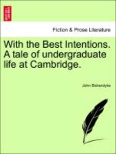 With the Best Intentions. A tale of undergraduate life at Cambri