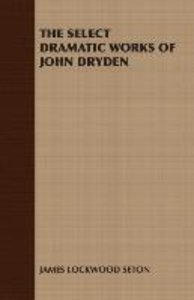 The Select Dramatic Works of John Dryden