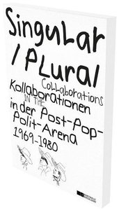 Singular Plural. Kollborationen in der Post-Pop-Polit-Arena