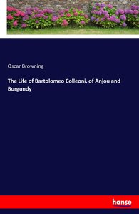 The Life of Bartolomeo Colleoni, of Anjou and Burgundy