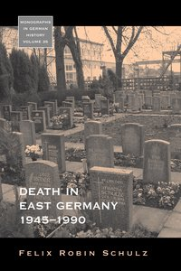 Death in East Germany, 1945-1990. Felix Robin Schulz
