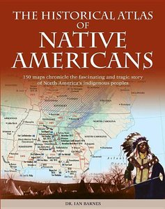 Historical Atlas of Native Americans: 150 Maps Chronicle the Fas