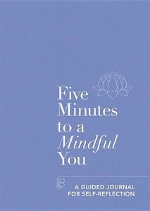 Five Minutes to a Mindful You: A Guided Journal for Self-Reflect
