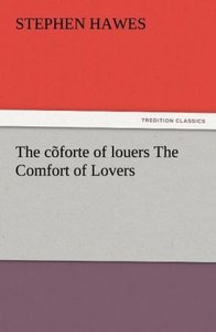 The cõforte of louers The Comfort of Lovers
