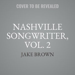 Nashville Songwriter, Vol. 2: The Inside Stories Behind Country