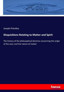 Disquisitions Relating to Matter and Spirit