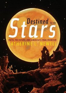 Destined for the Stars: Faith, the Future, and America\'s Final