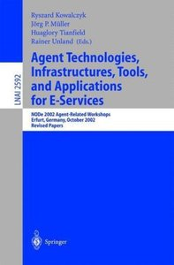 Agent Technologies, Infrastructures, Tools, and Applications for