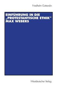 """Einführung in die """"Protestantische Ethik"""" Max Webers"""