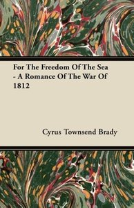 For the Freedom of the Sea - A Romance of the War of 1812