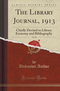 The Library Journal, 1913, Vol. 38