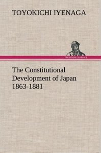 The Constitutional Development of Japan 1863-1881
