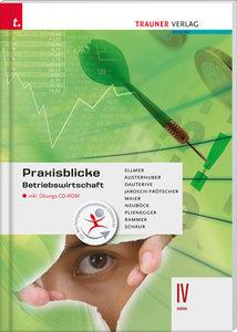 Praxisblicke - Betriebswirtschaft IV HAK, mit Übungs-CD-ROM