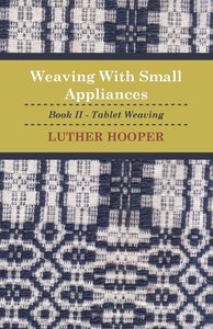 Weaving With Small Appliances - Book II - Tablet Weaving