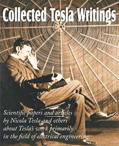 Collected Tesla Writings; Scientific papers and articles by Tesl