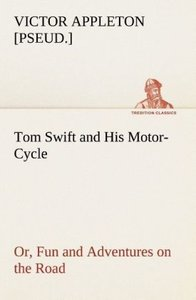 Tom Swift and His Motor-Cycle, or, Fun and Adventures on the Roa