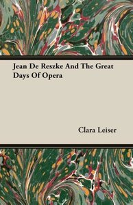 Jean De Reszke And The Great Days Of Opera