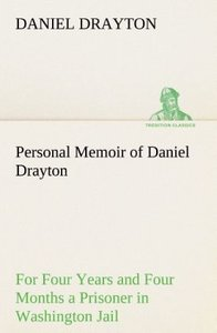 Personal Memoir of Daniel Drayton For Four Years and Four Months