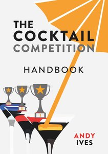 The Cocktail Competition Handbook