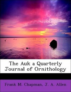 The Auk a Quarterly Journal of Ornithology