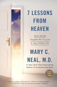 7 Lessons from Heaven: How Dying Taught Me to Live a Joy-Filled