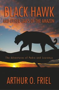 Black Hawk and Other Tales of the Amazon