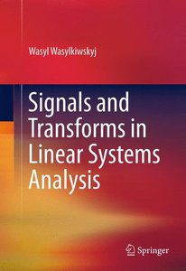 Signals and Transforms in Linear Systems Analysis