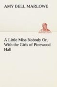 A Little Miss Nobody Or, With the Girls of Pinewood Hall