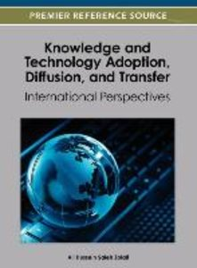 Knowledge and Technology Adoption, Diffusion, and Transfer: Inte