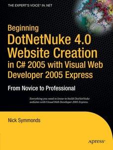 Beginning DotNetNuke 4.0 Website Creation in C# 2005 with Visual