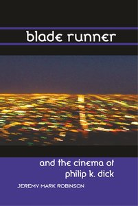 Blade Runner and the Cinema of Philip K. Dick