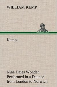 Kemps Nine Daies Wonder Performed in a Daunce from London to Nor