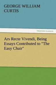 "Ars Recte Vivendi, Being Essays Contributed to ""The Easy Chair"""