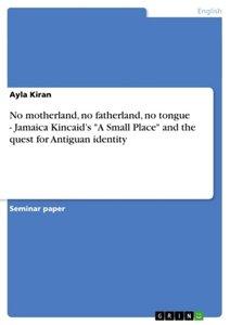 """No motherland, no fatherland, no tongue - Jamaica Kincaid's """"A S"""