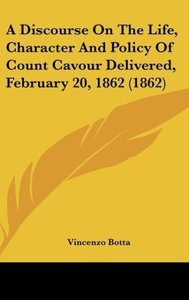 A Discourse On The Life, Character And Policy Of Count Cavour De