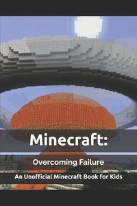 Minecraft: Overcoming Failure: An Unofficial Minecraft Book for