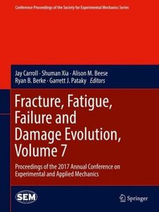 Fracture, Fatigue, Failure and Damage Evolution, Volume 7