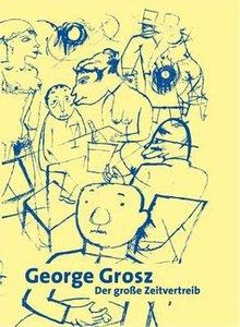 George Grosz. Der große Zeitvertreib