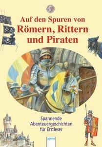 Das will ich wissen. Auf den Spuren von Römern, Rittern und Pira